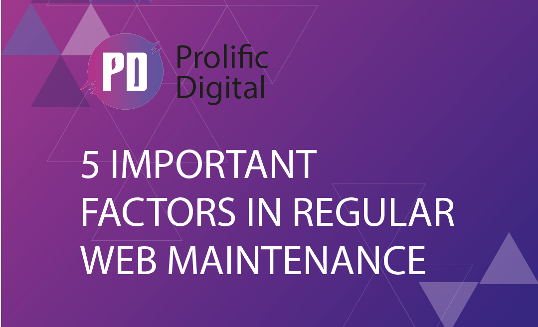 5 Important factors to consider during regular web maintenance Prolific Digital