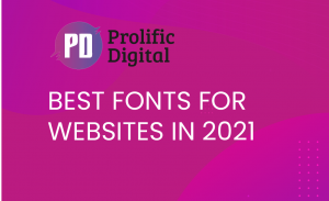 Best Fonts for Websites in 2021 by Prolific Digital