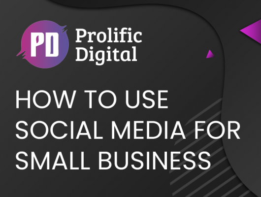 How to Use Social Media for Small Business by Prolific Digital